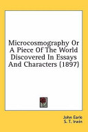 Microcosmography Or a Piece of the World Discovered in Essays and Characters  1897
