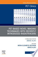 PET Based Novel Imaging Techniques with Recently Introduced Radiotracers  An Issue of PET Clinics