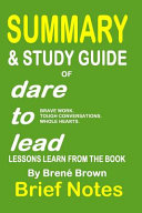 Summary   Study Guide of Dare to Lead  Brave Work  Tough Conversations  Whole Hearts  Lessons Learn from the Book by Bren   Brown
