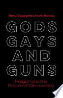 Gods  Gays  and Guns