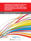 Assessing the Therapeutic Uses and Effectiveness of Virtual Reality  Augmented Reality and Video Games for Emotion Regulation and Stress Management