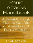 Panic Attacks Handbook  A Breakthrough Plan to Get Rid of Anxiety and Panic Attacks