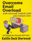 Overcome Email Overload with Microsoft Outlook 2000 and Outlook 2002