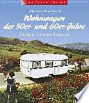 Wohnwagen der 50er- und 60er-Jahre  : Die Welt ist mein Zuhause (Bewegte Zeiten)