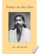"""""""Essays on the Gita"""" by Sri Aurobindo, Aurobindo Ghose"""