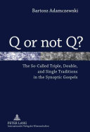 Q Or Not Q?: The So-called Triple, Double, and Single Traditions in ...