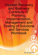 Disaster Recovery And Business Continuity It Planning Implementation Management And Testing Of Solutions And Services Workbook Book PDF