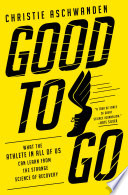 """Good to Go: What the Athlete in All of Us Can Learn from the Strange Science of Recovery"" by Christie Aschwanden"