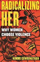 Radicalizing Her: Why Women Choose Violence