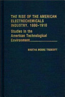 The Rise of the American Electrochemicals Industry  1880 1910