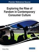 Exploring the Rise of Fandom in Contemporary Consumer Culture