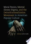Moral Panics Mental Illness Stigma And The Deinstitutionalization Movement In American Popular Culture