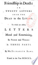 Friendship in Death: in Twenty Letters from the Dead to the Living. To which are Added, Letters Moral and Entertaining, In Prose and Verse: In Three Parts. By Mrs. Elizabeth Rowe Pdf/ePub eBook