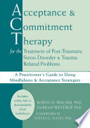 Acceptance and Commitment Therapy for the Treatment of Post Traumatic Stress Disorder and Trauma Related Problems