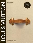 Louis Vuitton: The Birth of Modern Luxury Updated Edition