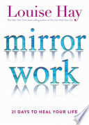 """""""Mirror Work: 21 Days to Heal Your Life"""" by Louise Hay"""