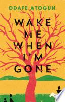Wake Me When I M Gone Book PDF