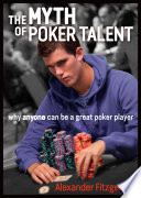 """""""The Myth of Poker Talent: why anyone can be a great poker player"""" by Alexander Fitzgerald"""