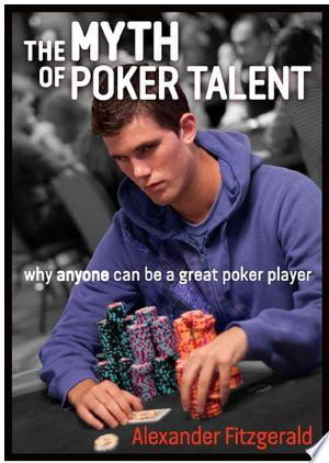 Download The Myth of Poker Talent Free Books - E-BOOK ONLINE
