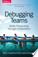"""Debugging Teams: Better Productivity Through Collaboration"" by Brian W. Fitzpatrick, Ben Collins-Sussman"
