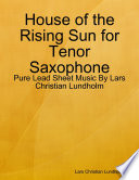 House of the Rising Sun for Tenor Saxophone   Pure Lead Sheet Music By Lars Christian Lundholm