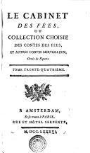 Le Cabinet Des Fées, Ou Collection Choisie Des Contes Des Fées, Et Autres Contes Merveilleux, Ornés de Figures
