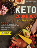 Keto Cookbook for Beginners  1000 Quick   Easy Ketogenic Recipes that Anyone Can Cook at Home   2 week Keto Meal Plan   Weight Loss Challenge