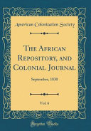 The African Repository  and Colonial Journal  Vol  6
