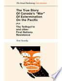 The True Story of Canada s  War  of Extermination on the Pacific   Plus the Tsilhqot in and other First Nations Resistance