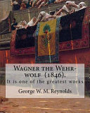 Wagner the Wehr Wolf  1846   By  George W  M  Reynolds