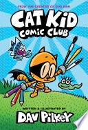 Cat Kid Comic Club  From the Creator of Dog Man