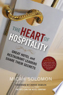 """""""The Heart of Hospitality: Great Hotel and Restaurant Leaders Share Their Secrets"""" by Micah Solomon, Herve Humler"""