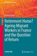 Retirement Home  Ageing Migrant Workers in France and the Question of Return