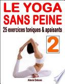 Le yoga sans peine II : 25 exercices toniques & apaisants