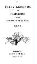 Fairy Legends and Traditions of the South of Ireland: The merrow. The dullahan. The firdarrig. Treasure legends. Rocks and stones