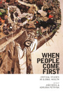 When people come first : critical studies in global health / edited by João Biehl and Adriana Petryna
