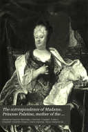 The Correspondence of Madame  Princess Palatine  Mother of the Regent