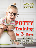 Potty Training In 3 Days  10 Super Approaches To Rid of Pampers
