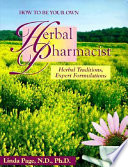 """How to be Your Own Herbal Pharmacist: Herbal Traditions Expert Formulations"" by Linda Page"