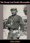 The Navajo And Pueblo Silversmiths