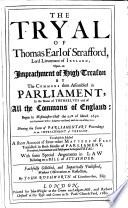 Historical Collections Of Private Passages Of State Weighty Matters In Law Remarkable Proceedings In Five Parliaments The Tryal Of Thomas Earl Of Strafford Upon An Impeachment Of High Treason By The Commons Assembled In Parliament Begun The 22 Of March 1640 And Continued Until The 10th Of May 1641