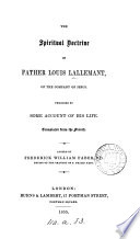 The spiritual doctrine of ... Louis Lallemant [collected by J. Rigoleuc, ed. by P. Champion]. Transl. Ed. by F.W. Faber