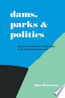 Dams  Parks and Politics