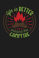 Life Is Better Around the Campfire  Camping Journal RV Travel Diary 6 x9  120 Page Logbook Road Trip Planner Caravan Records Gift for Campers Retireme