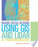 Making Spatial Decisions  : Using GIS and Lidar : a Workbook