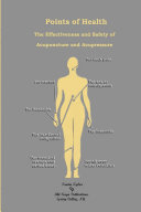 Points of Health The Effectiveness and Safety of Acupuncture and Acupressure