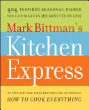 Mark Bittman's Kitchen Express: 404 inspired seasonal dishes ...