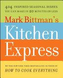 Mark Bittman's Kitchen Express: 404 inspired seasonal dishes ...
