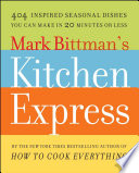 """Mark Bittman's Kitchen Express: 404 inspired seasonal dishes you can make in 20 minutes or less"" by Mark Bittman"