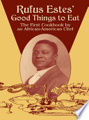 """Rufus Estes' Good Things to Eat: The First Cookbook by an African-American Chef"" by Rufus Estes"